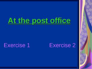 Exercise 1 Exercise 2 At the post office