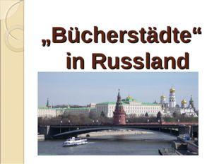 """""""Bücherstädte"""" in Russland"""