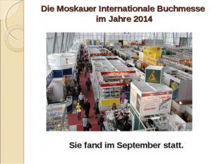 Die Moskauer Internationale Buchmesse im Jahre 2014 Sie fand im September sta