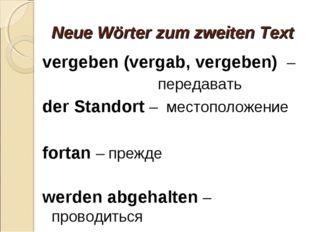 Neue Wörter zum zweiten Text vergeben (vergab, vergeben) – передавать der Sta
