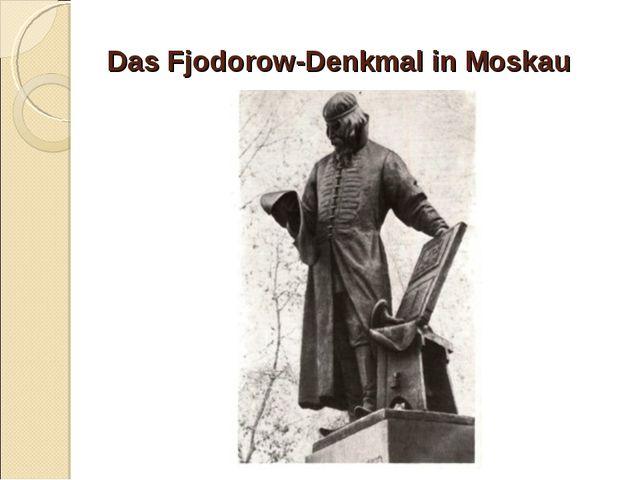 Das Fjodorow-Denkmal in Moskau