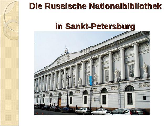 Die Russische Nationalbibliothek in Sankt-Petersburg