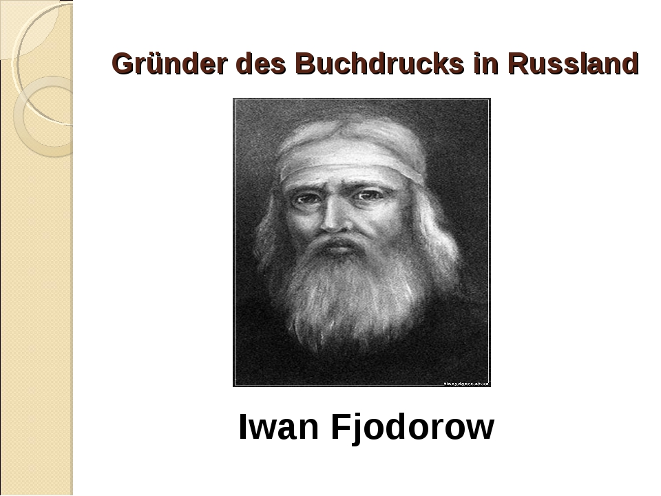 Gründer des Buchdrucks in Russland Iwan Fjodorow