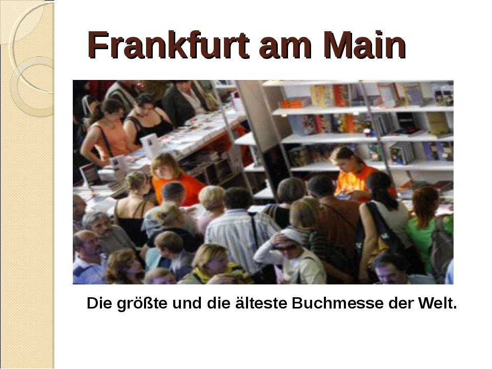 Frankfurt am Main Die größte und die älteste Buchmesse der Welt.