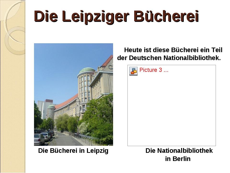 Die Leipziger Bücherei Heute ist diese Bücherei ein Teil der Deutschen Natio...
