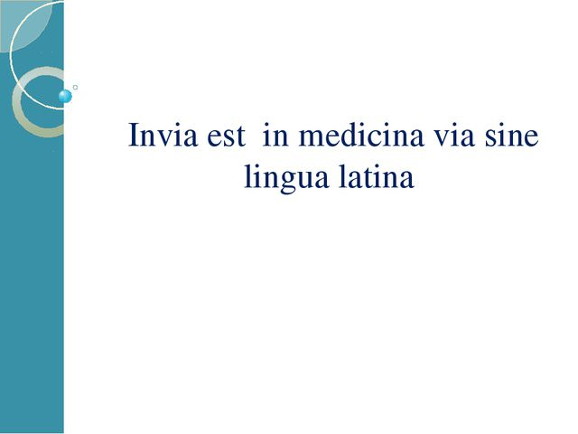 Invia est in medicina via sine lingua latina