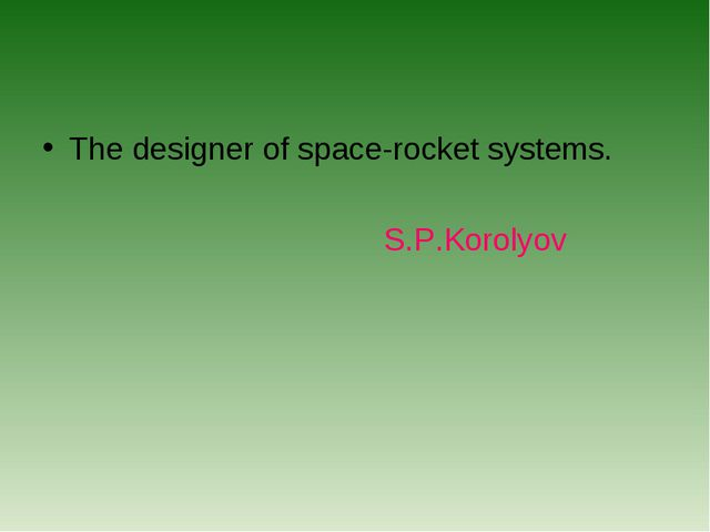 The designer of space-rocket systems. S.P.Korolyov