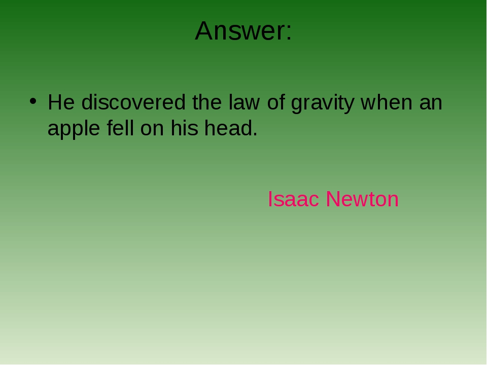 Answer: He discovered the law of gravity when an apple fell on his head. Isaa...