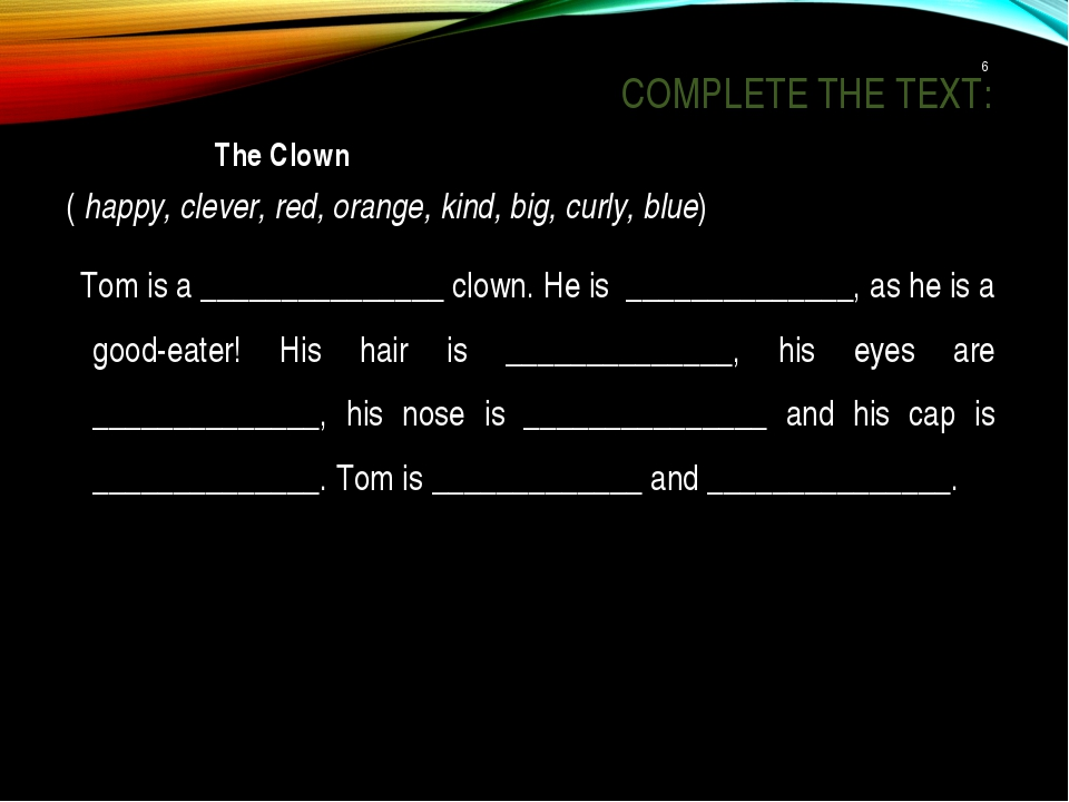 COMPLETE THE TEXT: The Clown ( happy, clever, red, orange, kind, big, curly,...