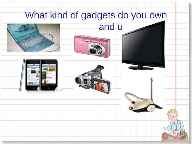 What kind of gadgets do you own and use?