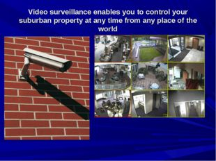 Video surveillance enables you to control your suburban property at any time