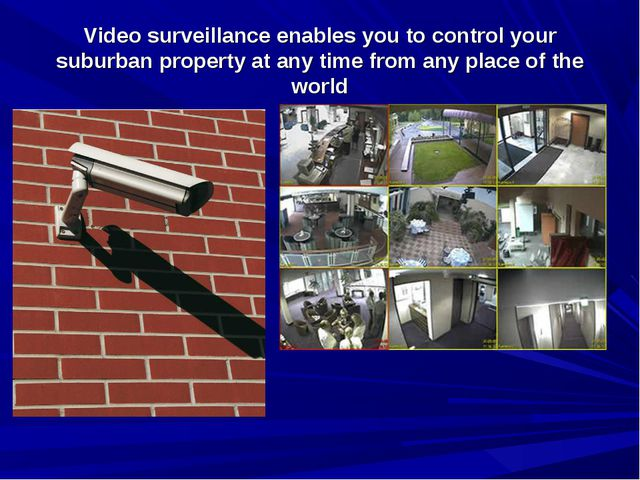 Video surveillance enables you to control your suburban property at any time...
