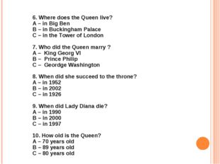 6. Where does the Queen live? A – in Big Ben B – in Buckingham Palace C – in
