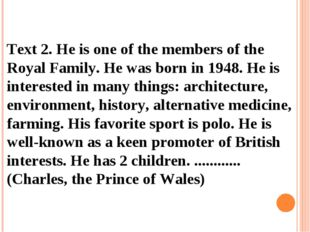 Text 2. He is one of the members of the Royal Family. He was born in 1948. H