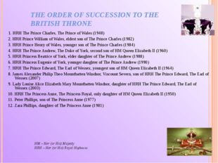 THE ORDER OF SUCCESSION TO THE BRITISH THRONE 1. HRH The Prince Charles, The