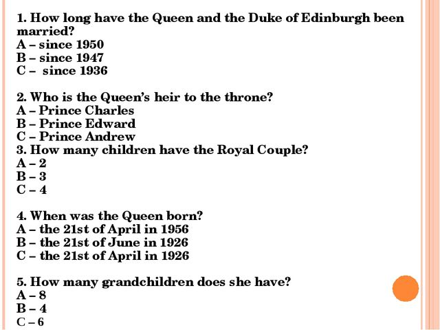 1. How long have the Queen and the Duke of Edinburgh been married? A – since...