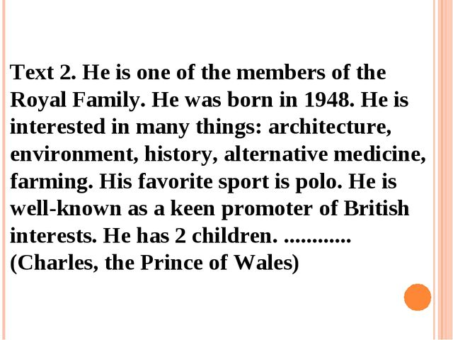 Text 2. He is one of the members of the Royal Family. He was born in 1948. H...