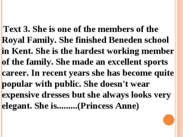 Text 3. She is one of the members of the Royal Family. She finished Beneden...