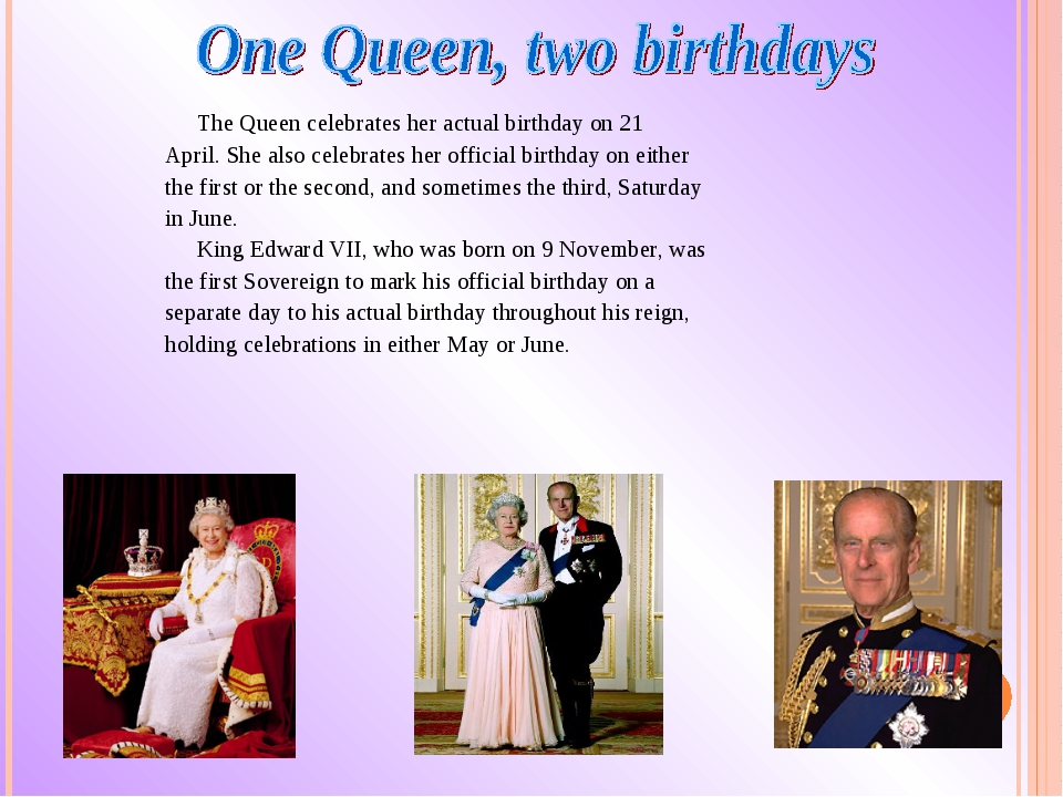 The Queen celebrates her actual birthday on 21 April. She also celebrateshe...