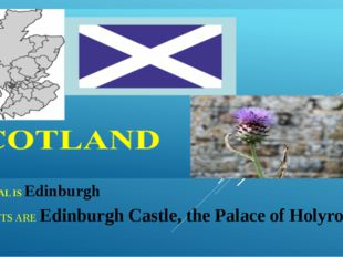 THE CAPITAL IS Edinburgh THE SIGHTS ARE Edinburgh Castle, the Palace of Holyr