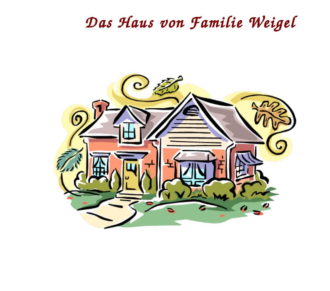 Das Haus von Familie Weigel