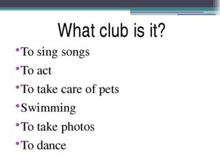 What club is it? To sing songs To act To take care of pets Swimming To take p