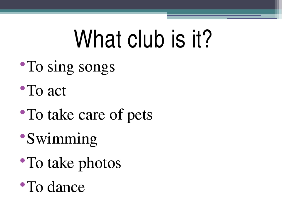 What club is it? To sing songs To act To take care of pets Swimming To take p...