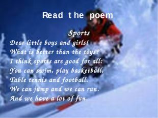 Read the poem. Sports Dear little boys and girls! What is better than the toy