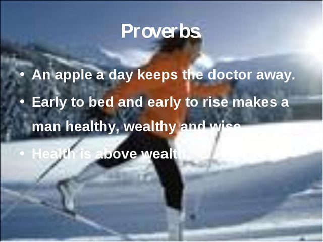 Proverbs. An apple a day keeps the doctor away. Early to bed and early to ris...