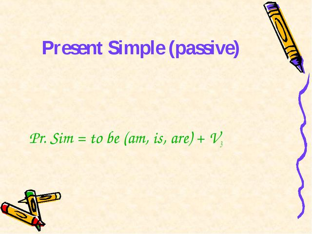 Present Simple (passive) Pr. Sim = to be (am, is, are) + V3