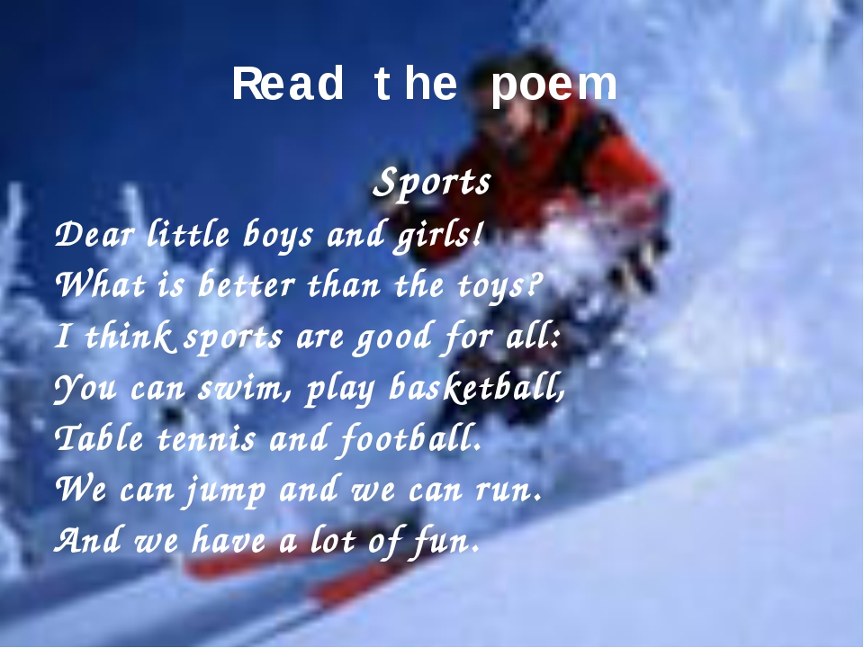 Read the poem. Sports Dear little boys and girls! What is better than the toy...