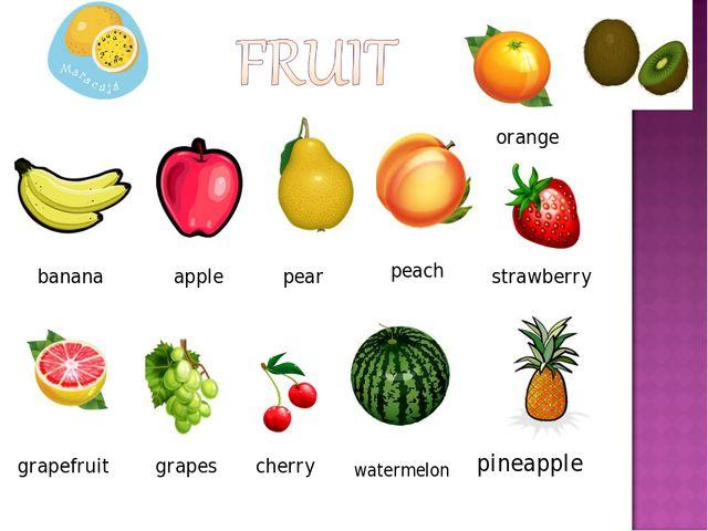 banana apple pear peach orange strawberry grapefruit grapes cherry watermelon...