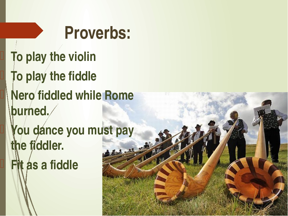To play the violin To play the fiddle Nero fiddled while Rome burned. You dan...