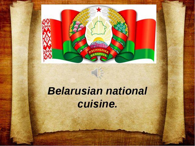 Belarusian national cuisine.
