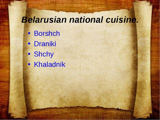 Belarusian national cuisine. Borshch Draniki Shchy Khaladnik