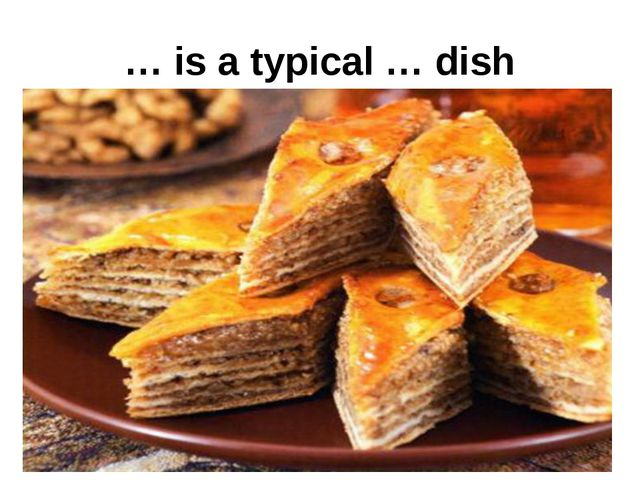… is a typical … dish