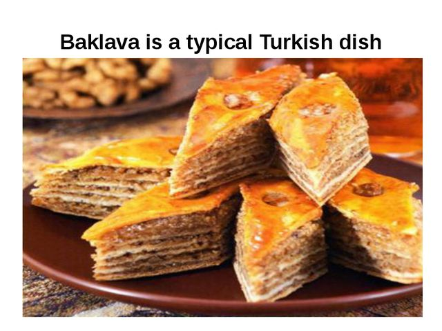 Baklava is a typical Turkish dish