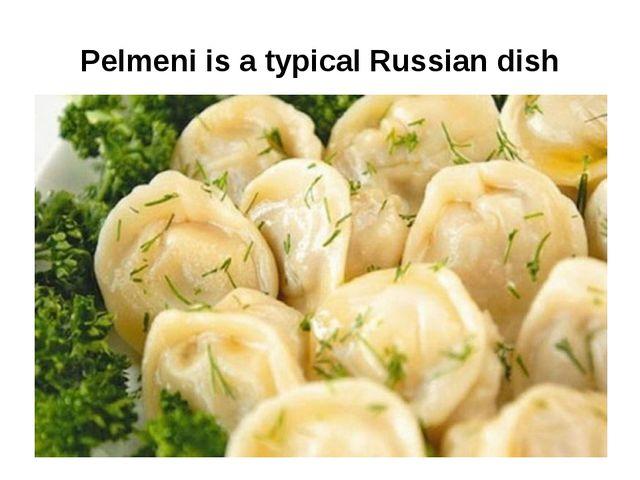 Pelmeni is a typical Russian dish