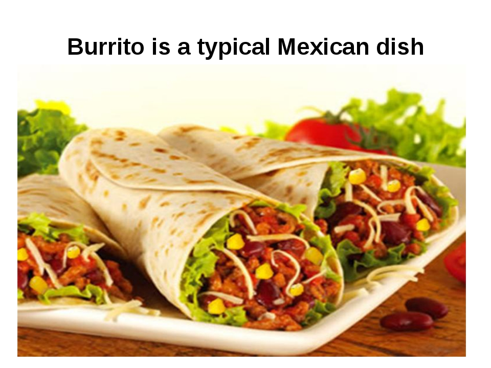 Burrito is a typical Mexican dish