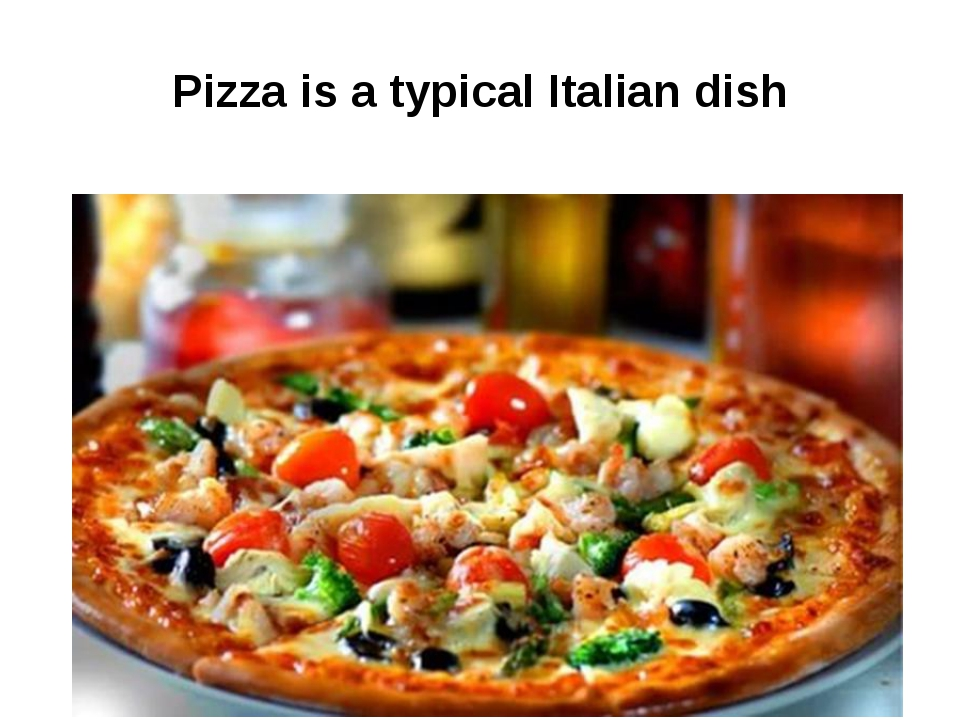 Pizza is a typical Italian dish