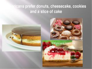 Americans prefer donuts, cheesecake, cookies and a slice of cake