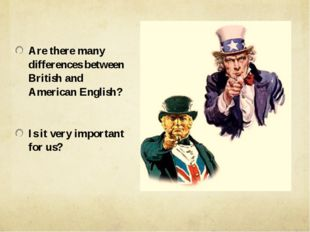 Are there many differences between British and American English? Is it very