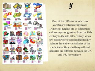 Vocabulary Most of the differences in lexis or vocabulary between British and