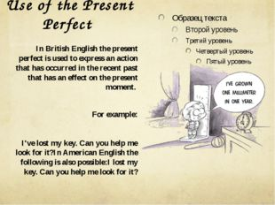 Use of the Present Perfect In British English the present perfect is used to