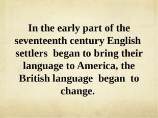 In the early part of the seventeenth century English settlers began to bring