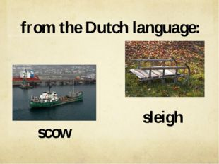 from the Dutch language: scow sleigh