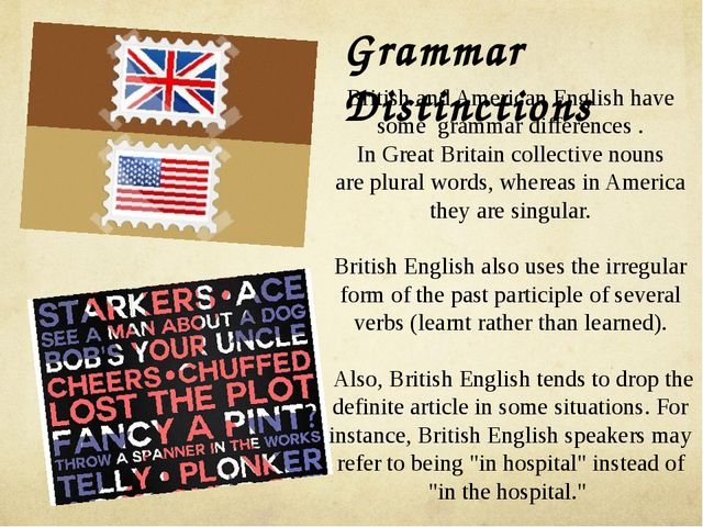 British and American English have some grammar differences . In Great Britai...