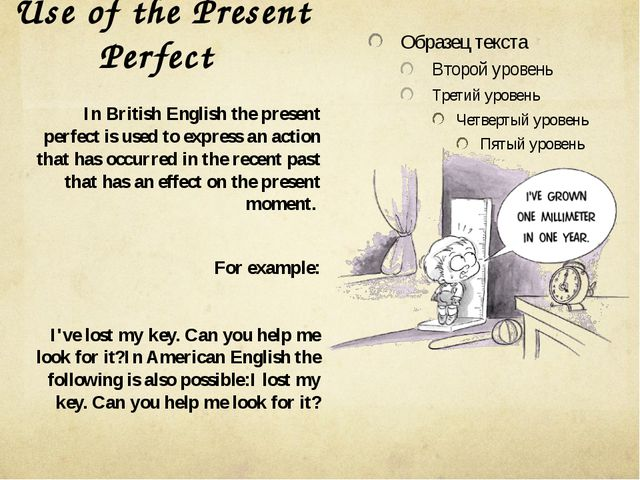 Use of the Present Perfect In British English the present perfect is used to...