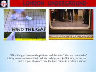 """Mind the gap between the platform and the train."" You are reminded of this b"