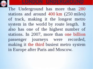 The Underground has more than 280 stations and around 400 km (250 miles) of t